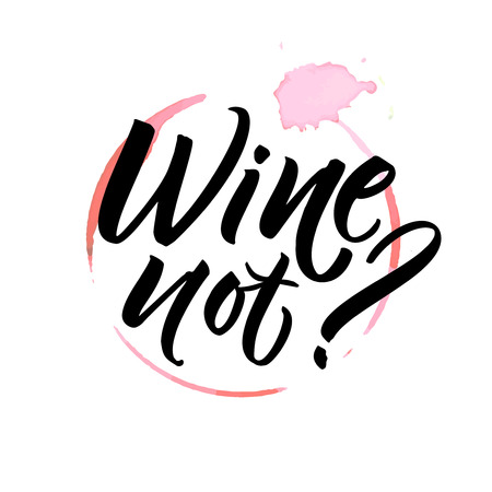 Wine not. Funny saying for cafe and bar poster, t-shirt design. Brush calligraphy on spoiled wine stain.
