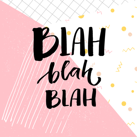 Blah bla bla inscription. Funny catchphrase for t-shirts and cards. Brush lettering on abstract geometry background with pastel pink color.