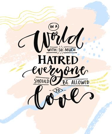 そんなに憎悪の世界では愛する誰もがべき。ロマンチックな抽象的なパステル書道言葉で言って汚れ。T シャツとポスター、ゲイ プライド見積もり  イラスト・ベクター素材