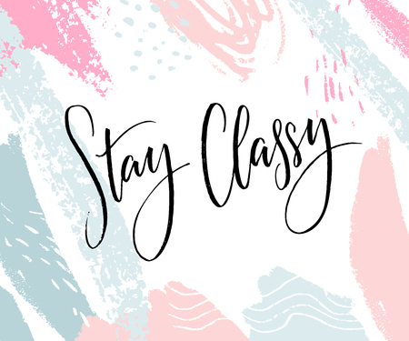 Stay Classy. Inspirational quote, modern lettering. Black calligraphy on abstract pastel background.