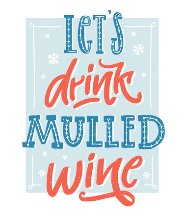 Lets drink mulled wine. Inspirational winter quote about hot wine. Hand lettering poster, vintage style with blue and red colors. Wall art for cafe and bars. Vettoriali