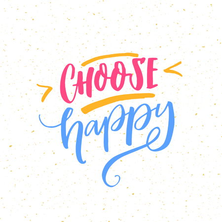 Choose happy. Positive quote poster. Motivational inscription, brush lettering on white background.
