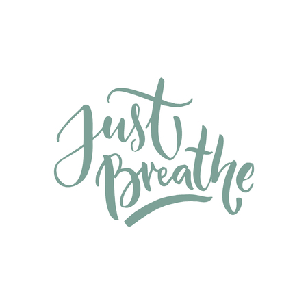 Just breathe. Inspirational support quote.