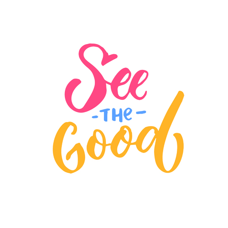 See the good. Inspirational quote, brish lettering caption. Positive thinking
