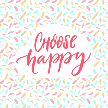Choose happy. Positive quote poster. Motivation caption, brush lettering