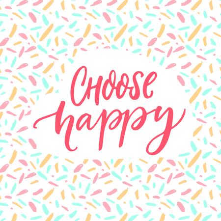 Choose happy. Positive quote poster. Motivation caption, brush lettering