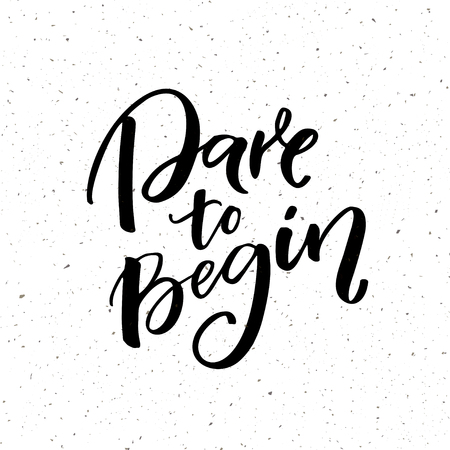 Dare to begin. Motivational saying, brush calligraphy for posters and social media. Quote about start. Illustration