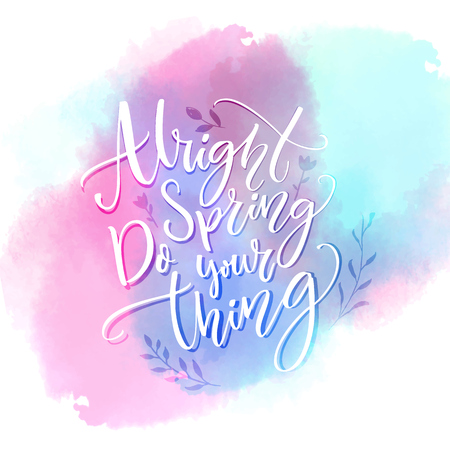 Alright spring, do your thing. Funny inspirational quote about spring season coming on pink and blue watercolor swash. Illustration
