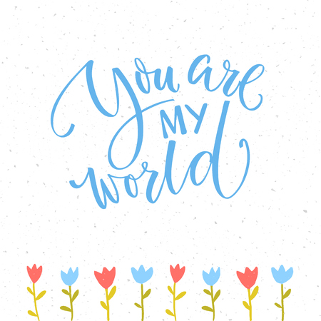 You are my world. Romantic saying for Valentines day card. Blue brush modern calligraphy inscription and hand drawn tulips