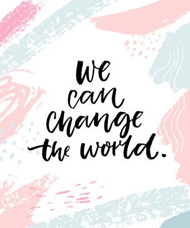 We can change the world inspirational quote, calligraphy poster with abstract pink and blue strokes.