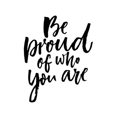Be proud of who you are. Motivational quote about being yourself Illustration