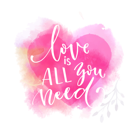 Love is all you need. Romantic quote, modern calligraphy for Valentine's day cards.