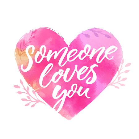 Someone loves you. Romantic quote for Valentines day and wedding cards. Love confession. Calligraphy inscription on pink watercolor heart Illustration