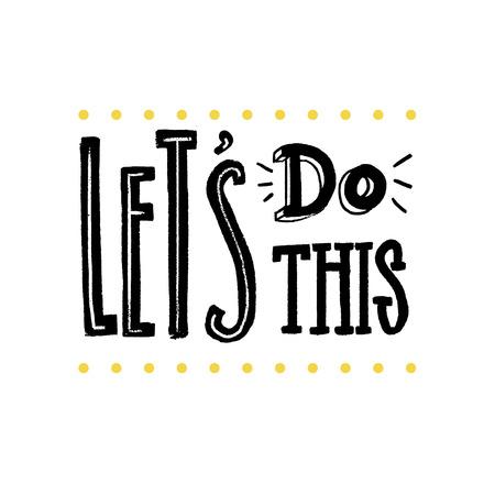 Vamos fazer isso. Provérbio inspirador para cartazes e cartões. Slogan positivo para escritório e ginásio. Letras artesanais pretas sobre fundo branco