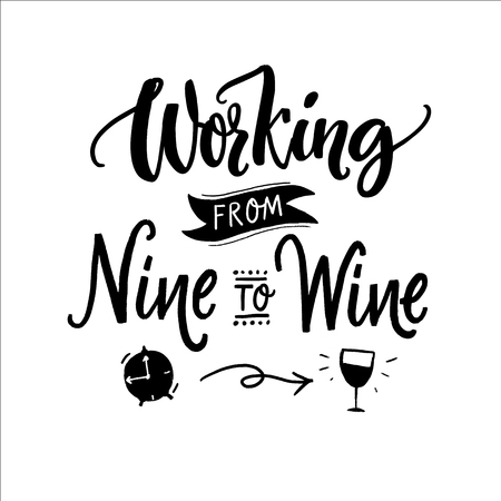 Working from nine to wine. Funny quote for printed tee, apparel and motivational posters. Black text on white background