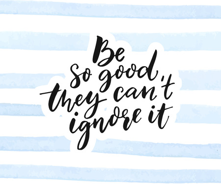 Be so good they cant ignore it. Inspirational quote calligraphy on blue watercolor stripes texture. Illusztráció