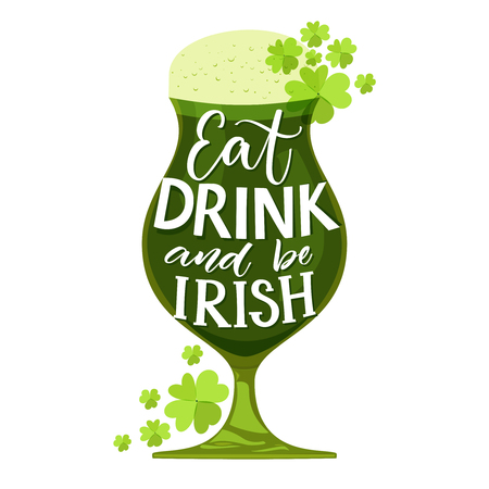 Eat, drink and be irish. Funny St. Particks day quote. Typography on glass with green beer and shamrock isolated on white background. Vector design for t-shirts and greeting cards