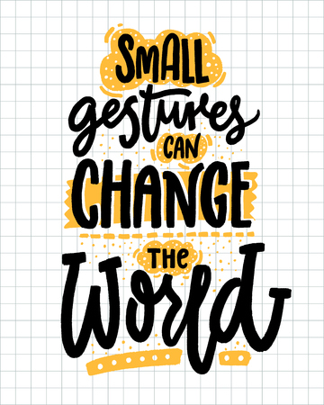 Small gestures can change the world. Inspirational quote about kindness. Positive motivational saying for posters and t-shirts Vettoriali