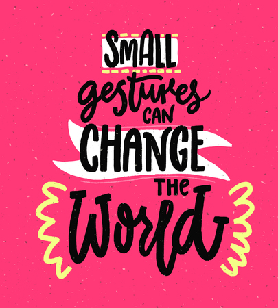 Small gestures can change the world. Motivational quote about kindness. Positive inspirational saying for posters and printed tees.