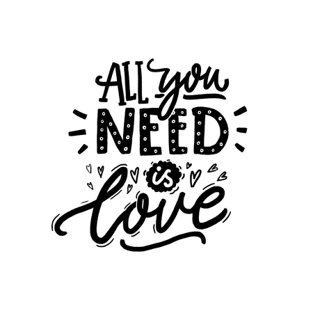 All you need is love. Black and white inscription for greeting cards and apparel. Romantic saying
