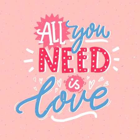 All you need is love. Romantic quote for Valentines day greeting cards and prints. Pink, blue and white lettering