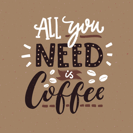 All you need is coffee. Cafe typography poster, brown colors. Funny quote with hand lettering Ilustracja