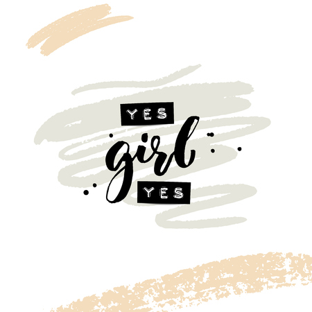 Yes girl yes. Collage for social media and apparel. Feminism slogan. Embossed words and black brush calligraphy with abstract paint strokes. Inspirational quote.