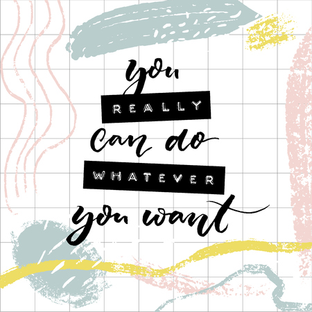 You really can do whatever you want. Motivational quote print with embossed letters on tape and modern brush calligraphy.