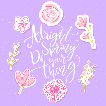 Alright spring, do your thing. Funny inspirational quote about spring season in floral wreath with pink hand drawn flowers.