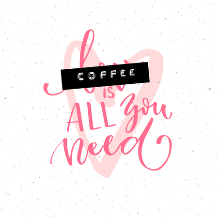 Coffee is all you need. Brush calligraphy inscription.