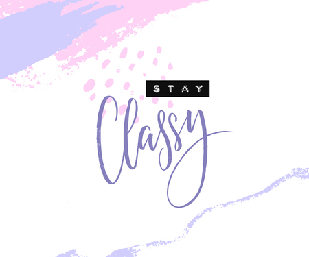 Stay classy. Inspirational quote with embossed letters and calligraphy on abstract pastel brush strokes. Print for tee, greeting card design. Иллюстрация