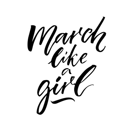 March like a girl. Inspirational saying, modern calligraphy. Black quote on white background.