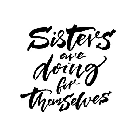 Sisters are doing for themselves. Feminism slogan for printes shirts, fashion apparel and motivational posters. Illustration