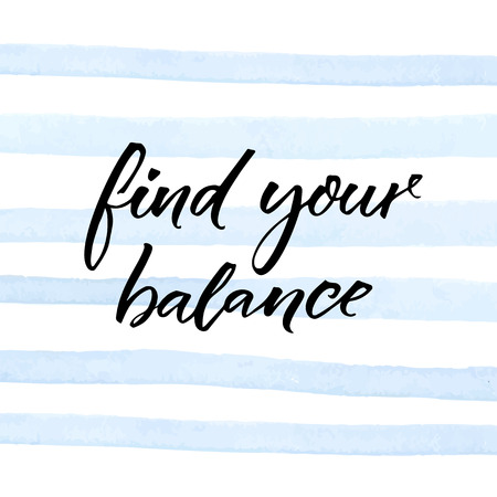Find your balance. Inspirational quote on blue watercolor stripes. Motivational poster design.