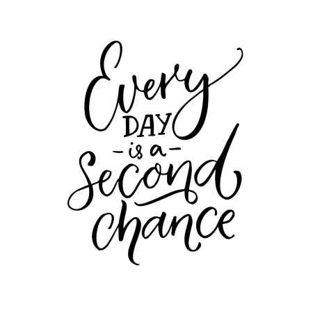 Every day is a second chance. Inspirational quote about life. Black calligraphy isolated on white background.