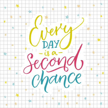 Every day is a second chance. Motivational quote about life. Colorful lettering on sqared paper background. Illustration