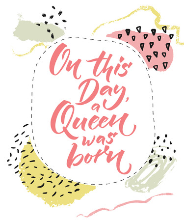 On this day a Queen was born. Happy Birthday card for girls. Brush calligraphy on abstract pastel background with hand drawings.