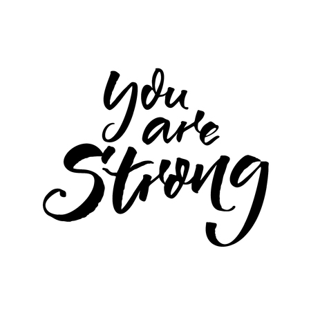 You are strong of Motivational quote for posters and social media. Black brush script calligraphy isolated on white background. Inspirational inscription.