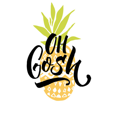 Oh gosh with Funny saying, t-shirt print with pineapple and brish calligraphy.