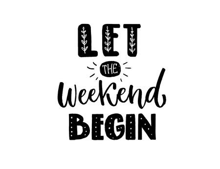 Deje que comience el fin de semana. Inscripción divertida, letras en la mano negra para camisetas, estampados de ropa y redes sociales. Refrán positivo. Ilustración de vector