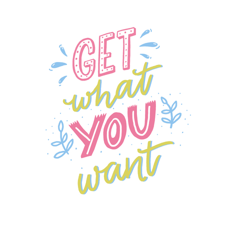 Get what you want. Motivational quote, hand lettering for posters and cards. Inspirational saying. Stock Illustratie
