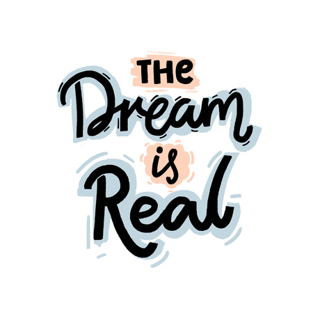 The dream is real. Motivational quote about reaching the goal, desire. Hand lettering design for apparel, prints and cards.