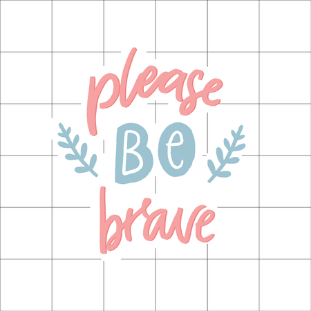 lease be brave. Support saying, pastel pink and blue colors. Hand lettering, inspirational quote on squared paper. Illustration