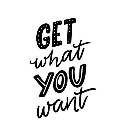 Get what you want. Motivation quote for posters and apparel design. Hand letteing inscription. Illustration