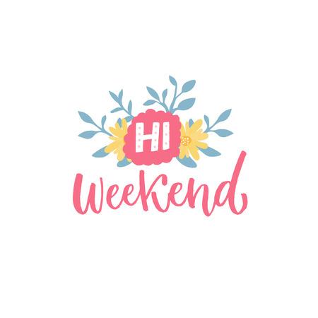 Hi weekend. Handwritten inscription with flowers. Social media banner. Illustration
