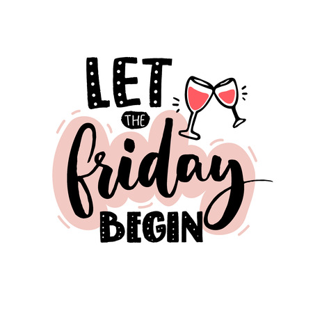 Let the friday begin. Funny quote print for apparel design and posters with hand drawn illustration of wine glasses. Illustration