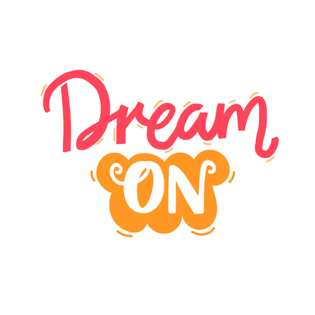 Dream on text for Positive inspirational quote for printed tees, cups, wall art and cards. Hand lettering design. Illustration