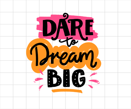 Dare to dream big. Positive business quote, handwritten saying. Lettering for printed tees, apparel and motivational posters.
