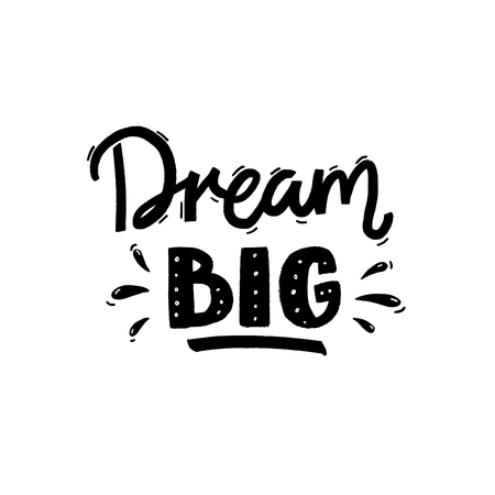 Dream big. Inspirational quote for cards and posters. Black lettering on white background.
