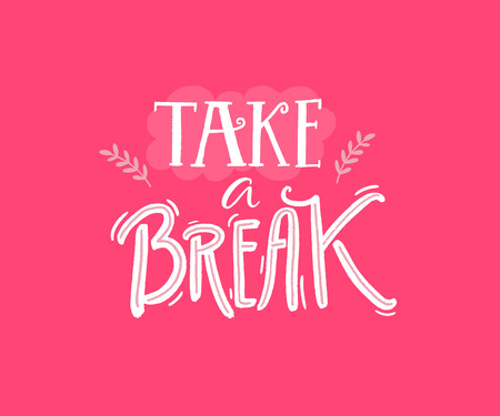 Take a break print. Inspirational quote, hand lettering on pink background. Make a pause. Illustration